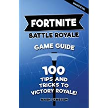 Fortnite Battle Royale Game Guide: 100 Tips And Tricks To Victory Royale!