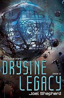 Drysine Legacy: (The Spiral Wars Book 2) by [Shepherd, Joel]