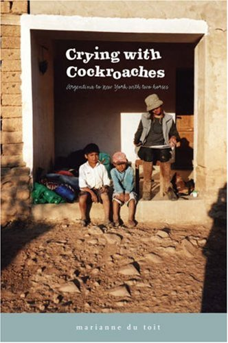 Crying with Cockroaches: Argentina to New York with Two Horses pdf