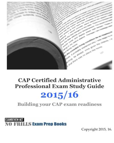 CAP Certified Administrative Professional Exam Study Guide 2015/16: Building your CAP exam readiness