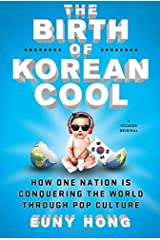 The Birth of Korean Cool: How One Nation Is Conquering the World Through Pop Culture by Euny Hong (2014-08-05) Paperback