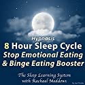 Hypnosis: 8 Hour Sleep Cycle: Stop Emotional Eating & Binge Eating Booster: The Sleep Learning System Speech by Joel Thielke Narrated by Rachael Meddows