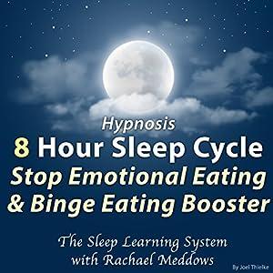 Hypnosis: 8 Hour Sleep Cycle: Stop Emotional Eating & Binge Eating Booster Speech
