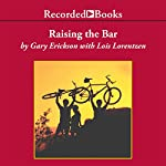 Raising the Bar : Integrity and Passion in Life and Business - The Story of Clif Bar, Inc. | Lois Lorentzen,Gary Erickson