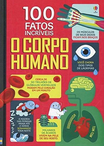 O Corpo Humano. 100 Fatos Incríveis