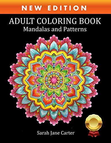 Coloring Book for Adults: Adult Coloring Book: Mandalas and Patterns: Stress Relieving Designs for Relaxation, Fun and Calm (Sarah Jane Carter Coloring Books) -