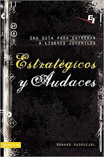 Estratégicos y audaces: Una guía para entrenar a líderes juveniles (Especialidades Juveniles) (Spanish Edition): Howard Andruejol: 9780829755497: ...