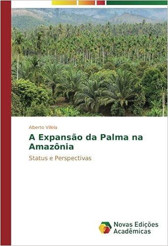 A Expansão da Palma na Amazônia: Status e Perspectivas (Portuguese Edition): Alberto Villela: 9783841718679: Amazon.com: Books