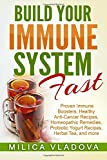 Build Your Immune System Fast: Proven Immune Boosters, Healthy Anti-cancer Recipes, Homeopathic Remedies, Probiotic…