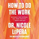 How to Do the Work: Recognize Your Patterns, Heal