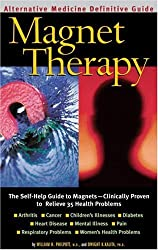 Magnet Therapy : An Alternative Medicine Definitive Guide