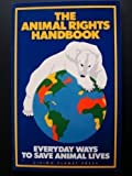 Animal Rights Handbook : Everyday Ways To Save Animal Lives, Fraser, Laura, 0962607207
