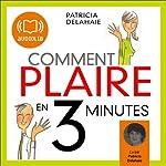 Comment plaire en 3 minutes: En tête à tête, au travail, en groupe | Patricia Delahaie