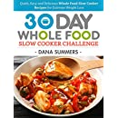 30 Day Whole Food Slow Cooker Challenge: Quick, Easy and Delicious Whole Food Slow Cooker Recipes for Extreme Weight Loss