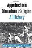 Appalachian Mountain Religion : A History, McCauley, Deborah V., 0252064143