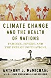 img - for Climate Change and the Health of Nations: Famines, Fevers, and the Fate of Populations book / textbook / text book