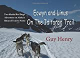 Eowyn and Linus on the Iditarod Trail, Guy Henry, 1594331030