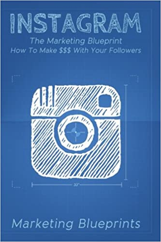 Buy Instagram: The Marketing Blueprint - How to Make $$$ With Your