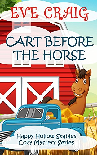 Cart Before The Horse: Happy Hollow Stables Cozy Mystery Series