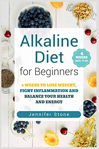 Alkaline Food (Alkaline Diet for Beginners: 4 Weeks to Lose Weight, Fight Inflammation and Balance Your Health and Energy)