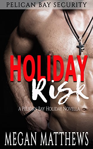 Holiday Risk (Pelican Bay Security Book 2) by [Matthews, Megan]