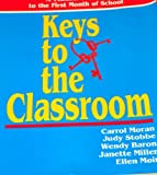 Keys to the Classroom : A Teacher's Guide to the First Month of School, Moran, Carrol and Stobbe, Judy, 080396014X