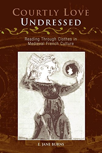 Courtly Love Undressed: Reading Through Clothes in Medieval French Culture (The Middle Ages Series) -