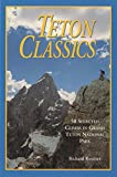 img - for Teton Classics, 2nd: 50 Selected Climbs in Grand Teton National Park book / textbook / text book