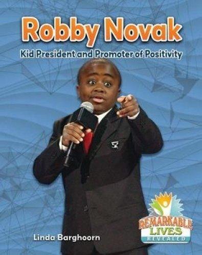 Robby Novak: Kid President and Promoter of Positivity (Remarkable Lives Revealed) PDF