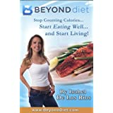 Beyond Diet: Stop Counting Calories, Start Eating Well and Start Living