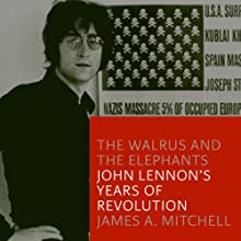 The Walrus and the Elephants: John Lennon's Years of Revolution Audiobook by James A. Mitchell Narrated by Stephen Hoye
