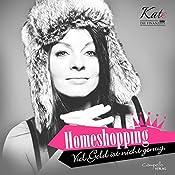 Homeshopping: Viel Geld ist nicht genug (Kate, die Finanzdiva) | Katja Eckardt