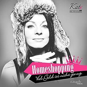 Homeshopping: Viel Geld ist nicht genug (Kate, die Finanzdiva) Hörbuch