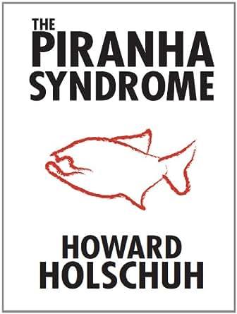The Piranha Syndrome