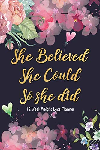 She Believed She Could So She Did - 12 Week Weight Loss Planner: Vintage Floral Daily Food Diary | Diet Planner | Food Log Journal | Daily Meal Planner