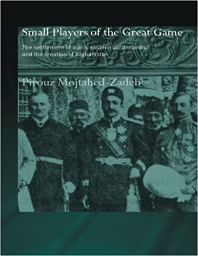 Book The Small Players of the Great Game: The Settlement of Iran's Eastern Borderlands and the Creation of Afghanistan (Islamic Studies Series)