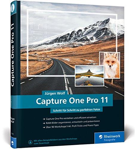Capture One Pro 11: Schritt für Schritt zu perfekten Fotos - Workshops für Einsteiger und - Capture Pro One