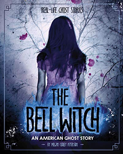 The Bell Witch: An American Ghost Story (Real-Life Ghost Stories) -