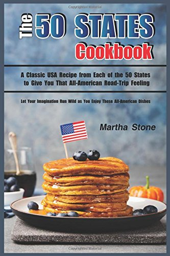 The 50 States Cookbook: A Classic USA Recipe from Each of the 50 States to Give You That All-American Road-Trip Feeling - Let Your Imagination Run Wild as You Enjoy These All-American (Gourmet Cookie Club)