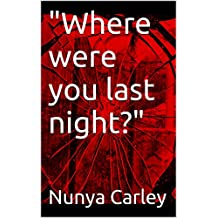 """""""Where were you last night?"""" (No Happy Endings Book 9)"""