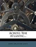 Across the Atlantic, John Delaware Lewis, 1277041415