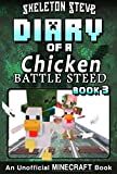 Diary of a Minecraft Chicken Jockey BATTLE STEED - Book 3 (EXTRA EPIC EDITION): Unofficial Minecraft Books for Kids, Teens, & Nerds - Adventure Fan Fiction ... Chicken Jockey and the Baby Zombie Knight)