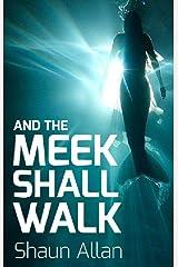 And the Meek Shall Walk Kindle Edition