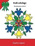 Noel coloriage: Mandalas pour enfants: Mandalas de noel a colorier, Mandala pour enfants, livre de coloriage, Mes plus beaux coloriages, pour enfant de 4 - 8 ans, Noel coloriage