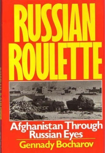 RUSSIAN ROULETTE: Afghanistan Through Russian Eyes, Bocharov, Genady