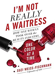 Book Cover: I'm Not Really a Waitress: How One Woman Took Over the Beauty Industry One Color at a Time