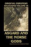 Original European Religions Volume IX: Asgard and the Norse Gods (Volume 9)