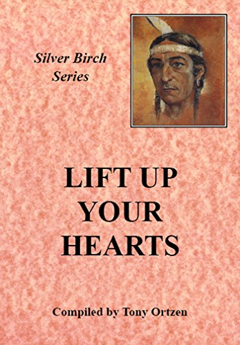 Lift Up Your Hearts: Teachings from Silver Birch (Silver Birch (Ltd Lift)
