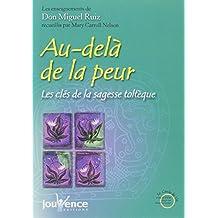 AU-DELÀ DE LA PEUR : LES CLÉS DE LA SAGESSE TOLTÈQUE