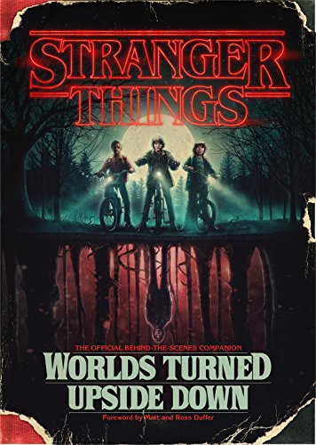 Stranger Things: Worlds Turned Upside Down: The Official Behind-the-Scenes Companion -